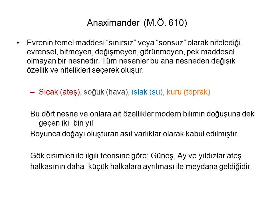 """Anaximander (M.Ö. 610) Evrenin temel maddesi """"sınırsız"""" veya """"sonsuz"""" olarak nitelediği evrensel, bitmeyen, değişmeyen, görünmeyen, pek maddesel olmay"""