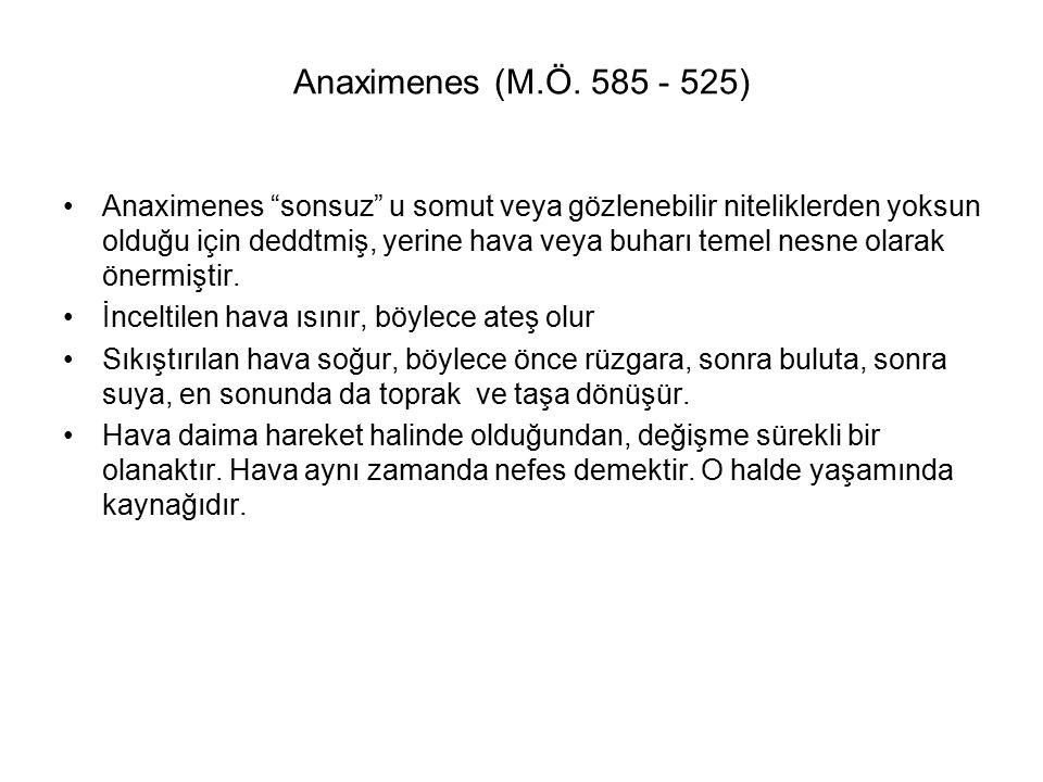 """Anaximenes (M.Ö. 585 - 525) Anaximenes """"sonsuz"""" u somut veya gözlenebilir niteliklerden yoksun olduğu için deddtmiş, yerine hava veya buharı temel nes"""
