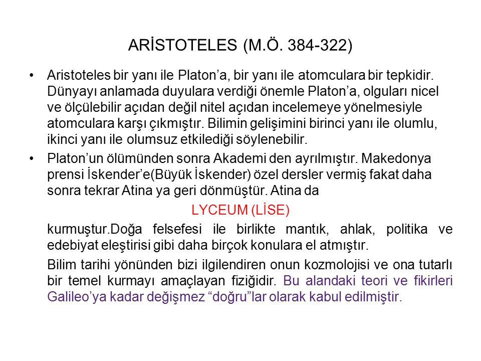 ARİSTOTELES (M.Ö. 384-322) Aristoteles bir yanı ile Platon'a, bir yanı ile atomculara bir tepkidir. Dünyayı anlamada duyulara verdiği önemle Platon'a,