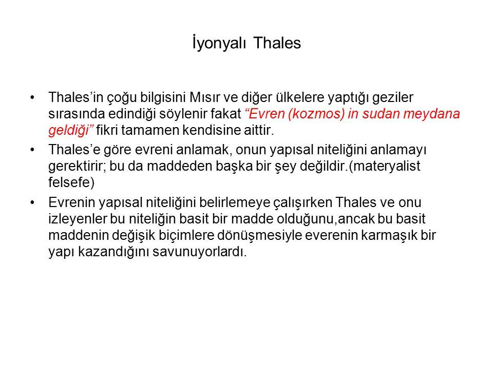 """İyonyalı Thales Thales'in çoğu bilgisini Mısır ve diğer ülkelere yaptığı geziler sırasında edindiği söylenir fakat """"Evren (kozmos) in sudan meydana ge"""