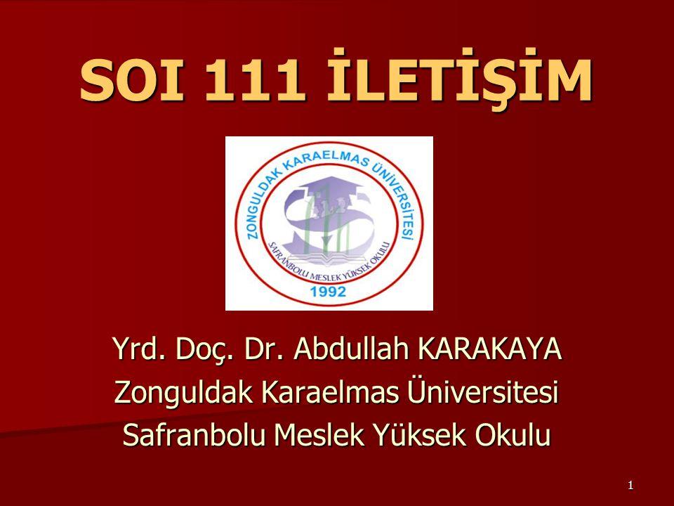1 SOI 111 İLETİŞİM Yrd. Doç. Dr. Abdullah KARAKAYA Zonguldak Karaelmas Üniversitesi Safranbolu Meslek Yüksek Okulu