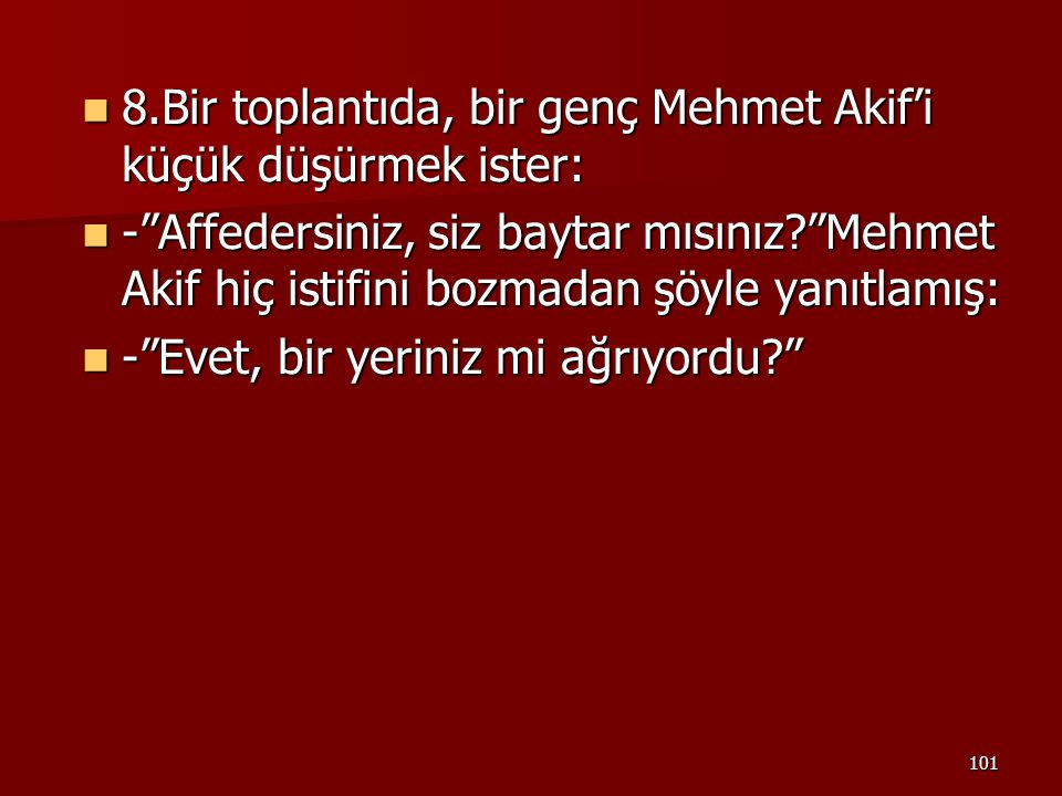 """101 8.Bir toplantıda, bir genç Mehmet Akif'i küçük düşürmek ister: 8.Bir toplantıda, bir genç Mehmet Akif'i küçük düşürmek ister: -""""Affedersiniz, siz"""
