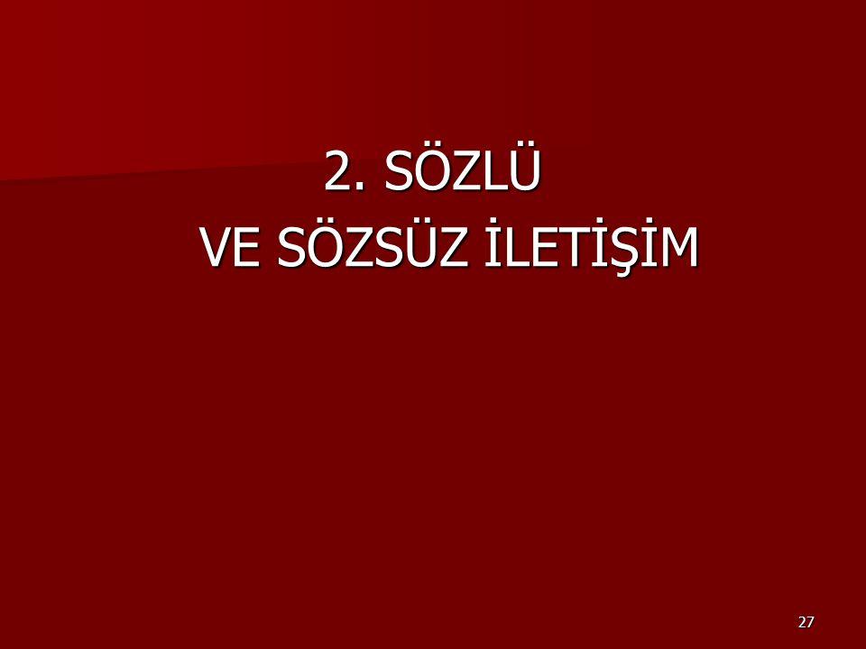 27 2. SÖZLÜ VE SÖZSÜZ İLETİŞİM VE SÖZSÜZ İLETİŞİM
