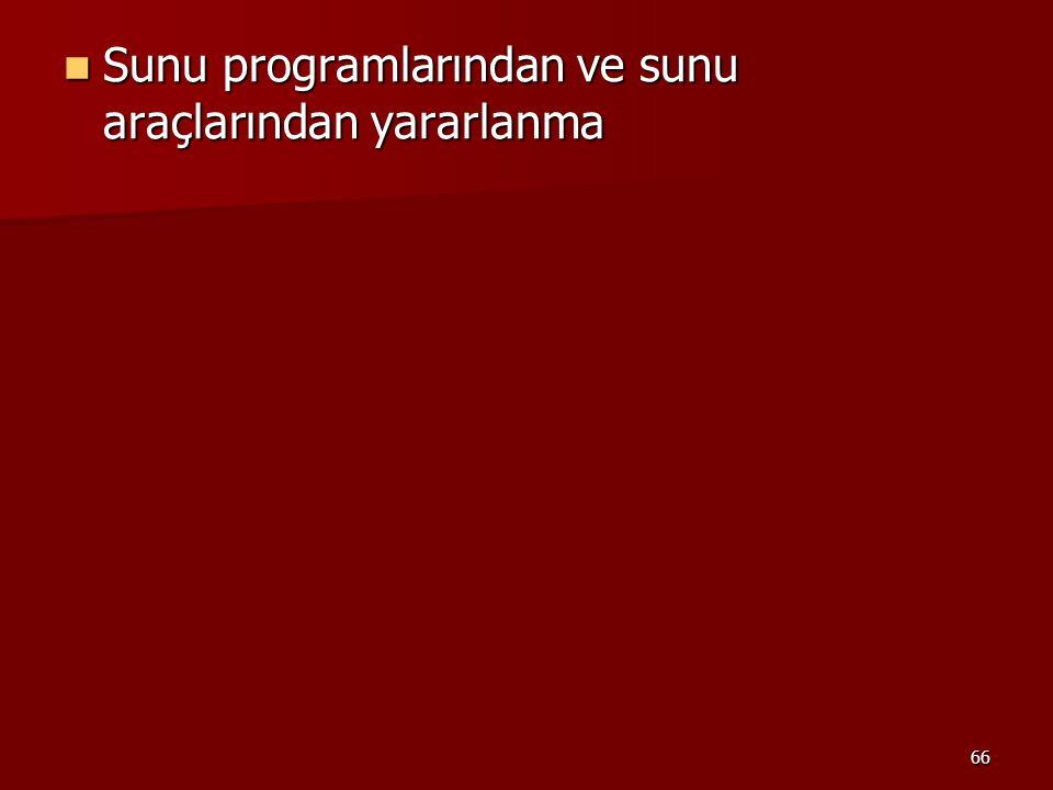 66 Sunu programlarından ve sunu araçlarından yararlanma Sunu programlarından ve sunu araçlarından yararlanma