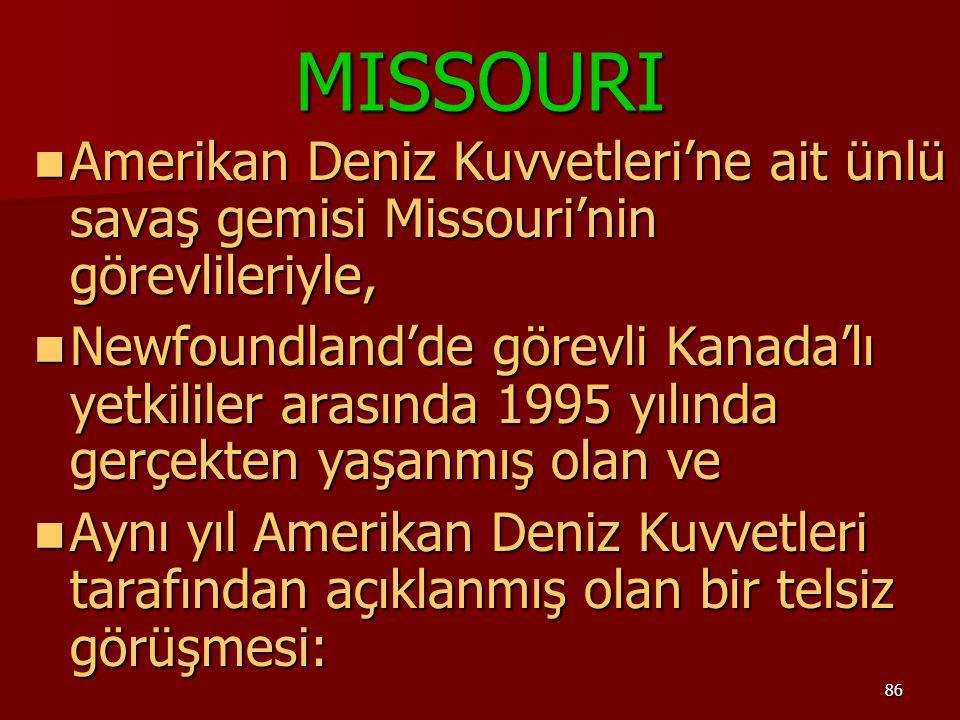 86 MISSOURI Amerikan Deniz Kuvvetleri'ne ait ünlü savaş gemisi Missouri'nin görevlileriyle, Amerikan Deniz Kuvvetleri'ne ait ünlü savaş gemisi Missour