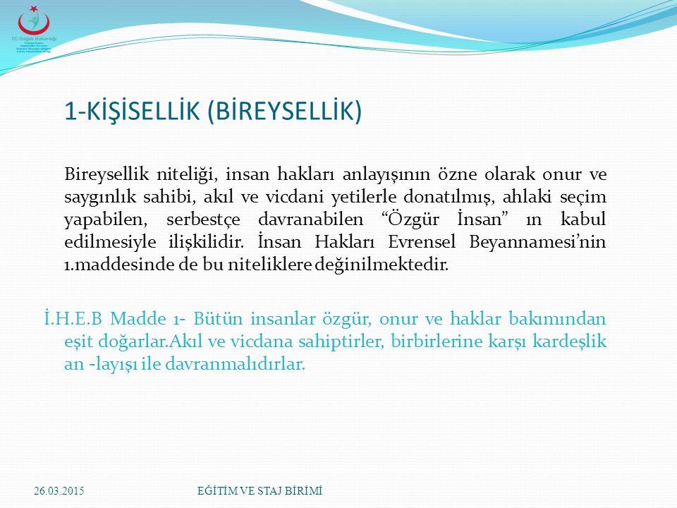 a)İnsan Haklarının Özellikleri; 1. K İŞİSELLİK (BİREYSELLİK) 2. E VRENSELLİK 3. D OKUNULMAZLIK 4. V AZGEÇİLMEZLİK VE DEVREDİLMEZLİK 26.03.2015EĞİTİM V