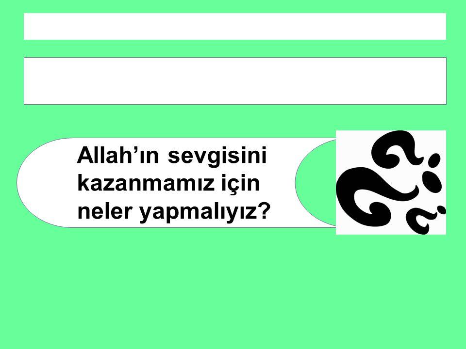 """3. Allah Yarattıklarını Sever """"Allah iyilik edenleri sever."""" Allah'ın sevgisini kazanmamız için neler yapmalıyız?"""