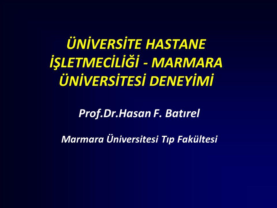 ÜNİVERSİTE HASTANE İŞLETMECİLİĞİ - MARMARA ÜNİVERSİTESİ DENEYİMİ Prof.Dr.Hasan F. Batırel Marmara Üniversitesi Tıp Fakültesi
