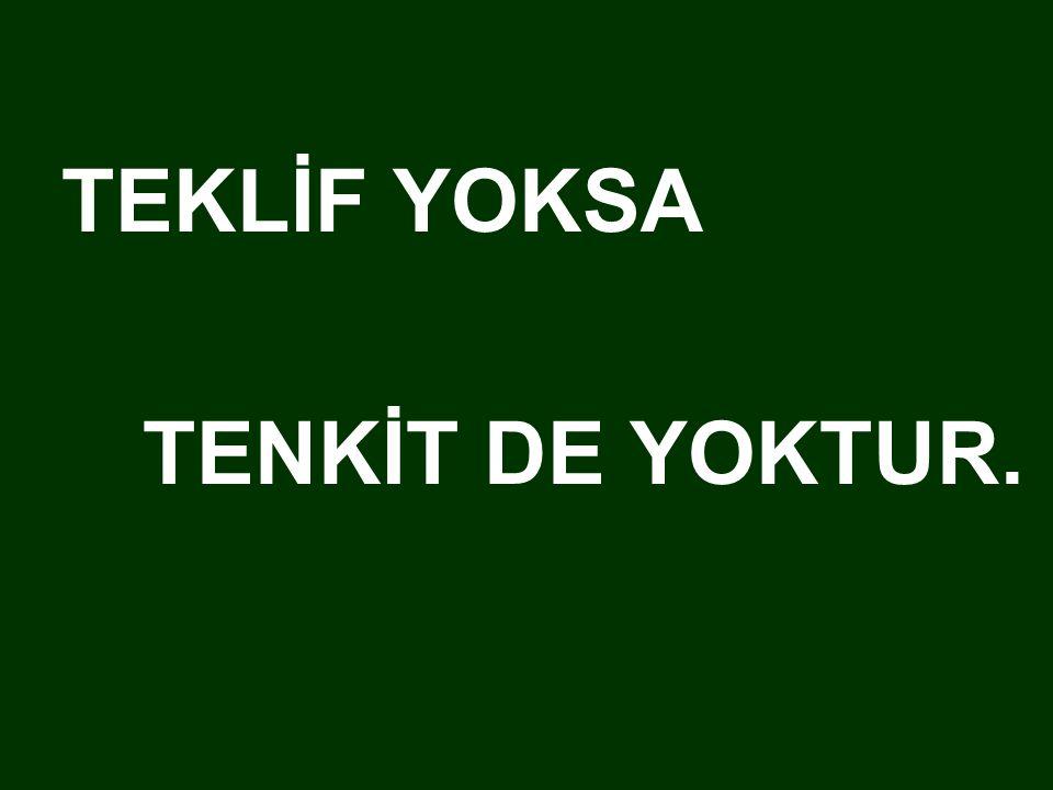 TEKLİF YOKSA TENKİT DE YOKTUR.
