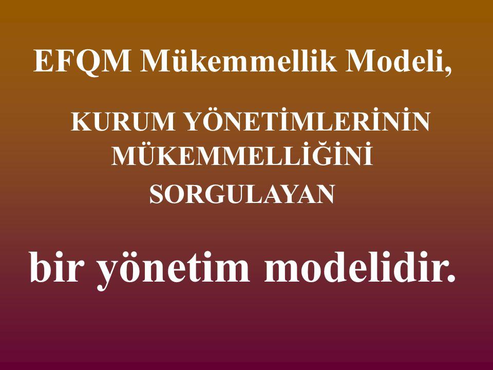 EFQM Mükemmellik Modeli, KURUM YÖNETİMLERİNİN MÜKEMMELLİĞİNİ SORGULAYAN bir yönetim modelidir.