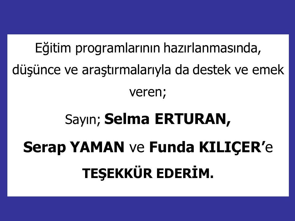 Eğitim programlarının hazırlanmasında, düşünce ve araştırmalarıyla da destek ve emek veren; Sayın; Selma ERTURAN, Serap YAMAN ve Funda KILIÇER'e TEŞEK
