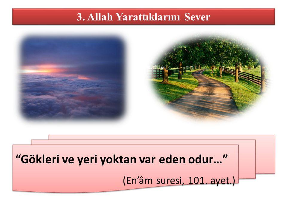 """3. Allah Yarattıklarını Sever """"Gökleri ve yeri yoktan var eden odur…"""" (En'âm suresi, 101. ayet.) """"Gökleri ve yeri yoktan var eden odur…"""" (En'âm suresi"""