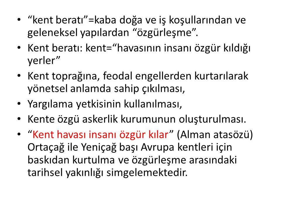 """""""kent beratı""""=kaba doğa ve iş koşullarından ve geleneksel yapılardan """"özgürleşme"""". Kent beratı: kent=""""havasının insanı özgür kıldığı yerler"""" Kent topr"""