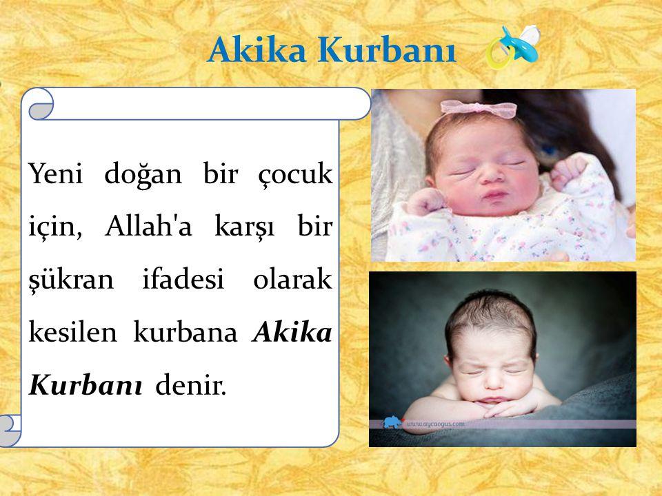 Akika Kurbanı Yeni doğan bir çocuk için, Allah'a karşı bir şükran ifadesi olarak kesilen kurbana Akika Kurbanı denir.