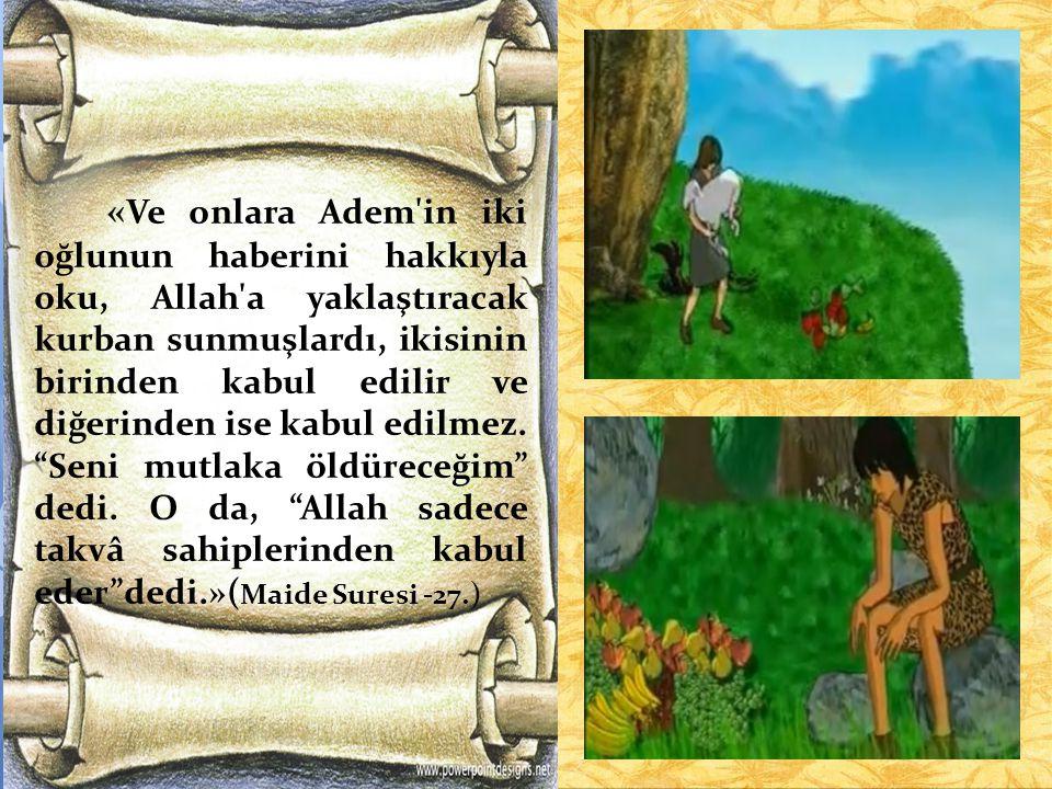 « Ve onlara Adem'in iki oğlunun haberini hakkıyla oku, Allah'a yaklaştıracak kurban sunmuşlardı, ikisinin birinden kabul edilir ve diğerinden ise kabu