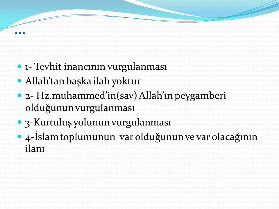 … 1- Tevhit inancının vurgulanması Allah'tan başka ilah yoktur 2- Hz.muhammed'in(sav) Allah'ın peygamberi olduğunun vurgulanması 3-Kurtuluş yolunun vurgulanması 4-İslam toplumunun var olduğunun ve var olacağının ilanı