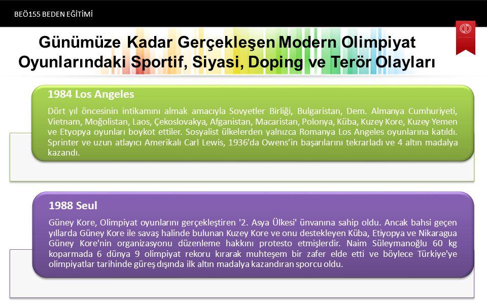 Günümüze Kadar Gerçekleşen Modern Olimpiyat Oyunlarındaki Sportif, Siyasi, Doping ve Terör Olayları BEÖ155 BEDEN EĞİTİMİ (1896) Atina 1984 Los Angeles Dört yıl öncesinin intikamını almak amacıyla Sovyetler Birliği, Bulgaristan, Dem.