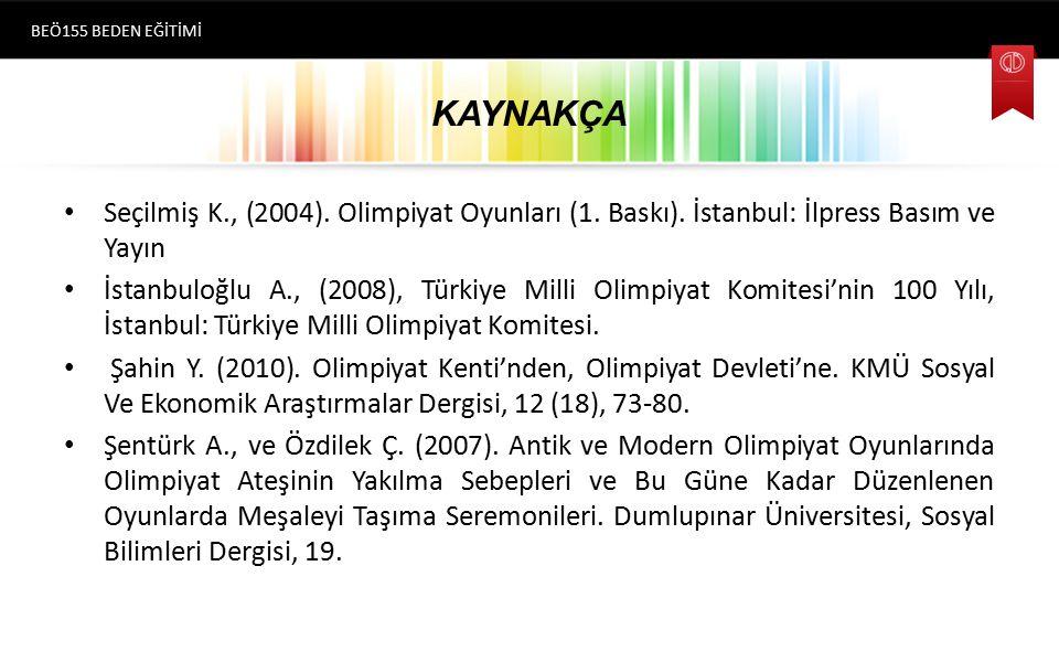 KAYNAKÇA Seçilmiş K., (2004).Olimpiyat Oyunları (1.