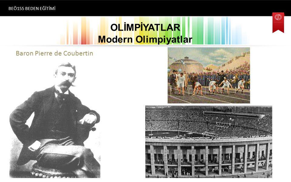 OLİMPİYATLAR Modern Olimpiyatlar BEÖ155 BEDEN EĞİTİMİ Baron Pierre de Coubertin