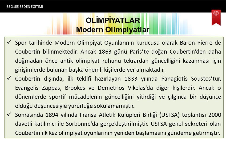 OLİMPİYATLAR Modern Olimpiyatlar Spor tarihinde Modern Olimpiyat Oyunlarının kurucusu olarak Baron Pierre de Coubertin bilinmektedir.