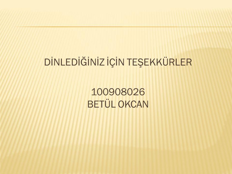 DİNLEDİĞİNİZ İÇİN TEŞEKKÜRLER 100908026 BETÜL OKCAN