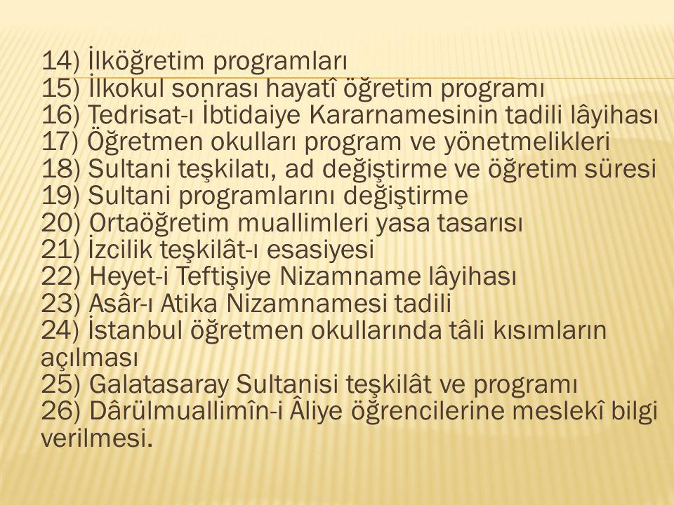 14) İlköğretim programları 15) İlkokul sonrası hayatî öğretim programı 16) Tedrisat-ı İbtidaiye Kararnamesinin tadili lâyihası 17) Öğretmen okulları p