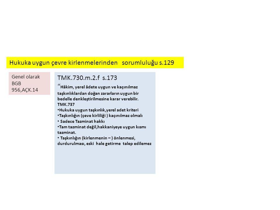 """Hukuka uygun çevre kirlenmelerinden sorumluluğu s.129 Genel olarak BGB 956,AÇK.14 TMK.730.m.2.f s.173 """" Hâkim, yerel âdete uygun ve kaçınılmaz taşkınl"""