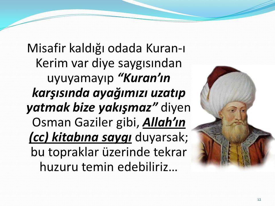 """Misafir kaldığı odada Kuran-ı Kerim var diye saygısından uyuyamayıp """"Kuran'ın karşısında ayağımızı uzatıp yatmak bize yakışmaz"""" diyen Osman Gaziler gi"""