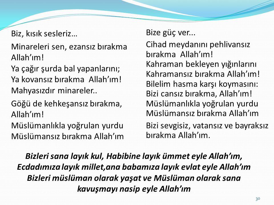 Bizleri sana layık kul, Habibine layık ümmet eyle Allah'ım, Ecdadımıza layık millet,ana babamıza layık evlat eyle Allah'ım Bizleri müslüman olarak yaş
