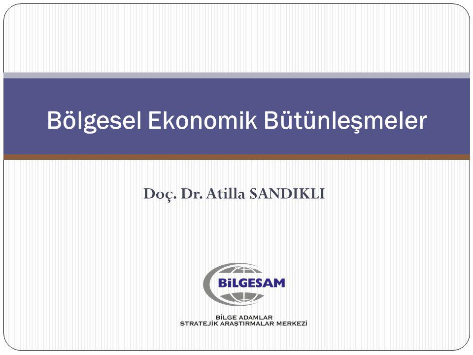 Bölgesel Ekonomik Bütünleşmeler Doç. Dr. Atilla SANDIKLI