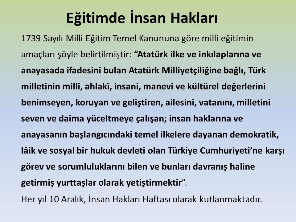 """Eğitimde İnsan Hakları 1739 Sayılı Milli Eğitim Temel Kanununa göre milli eğitimin amaçları şöyle belirtilmiştir: """"Atatürk ilke ve inkılaplarına ve an"""