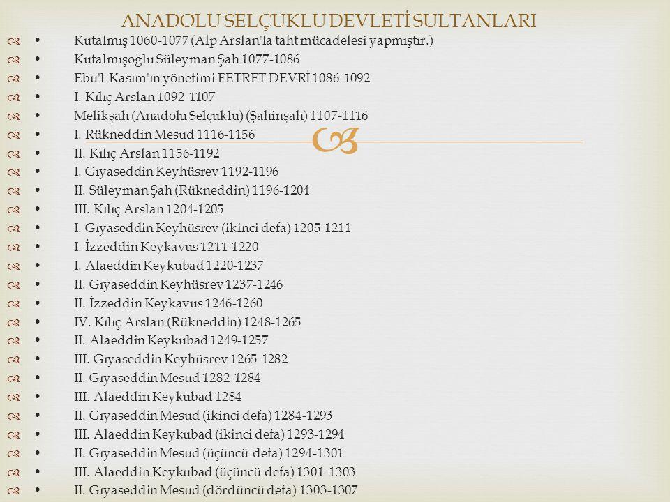  Kutalmış 1060-1077 (Alp Arslan'la taht mücadelesi yapmıştır.) Kutalmışoğlu Süleyman Şah 1077-1086 Ebu'l-Kasım'ın yönetimi FETRET DEVRİ 1086-1092