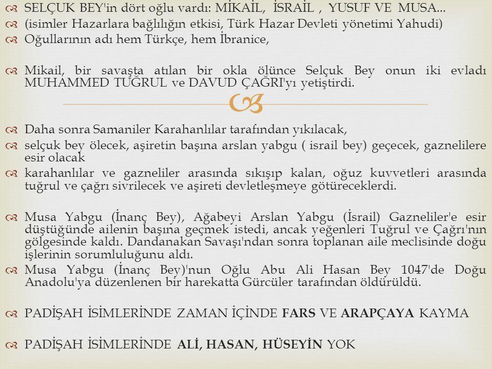   SELÇUK BEY'in dört oğlu vardı: MİKAİL, İSRAİL, YUSUF VE MUSA...  (isimler Hazarlara bağlılığın etkisi, Türk Hazar Devleti yönetimi Yahudi)  Oğul
