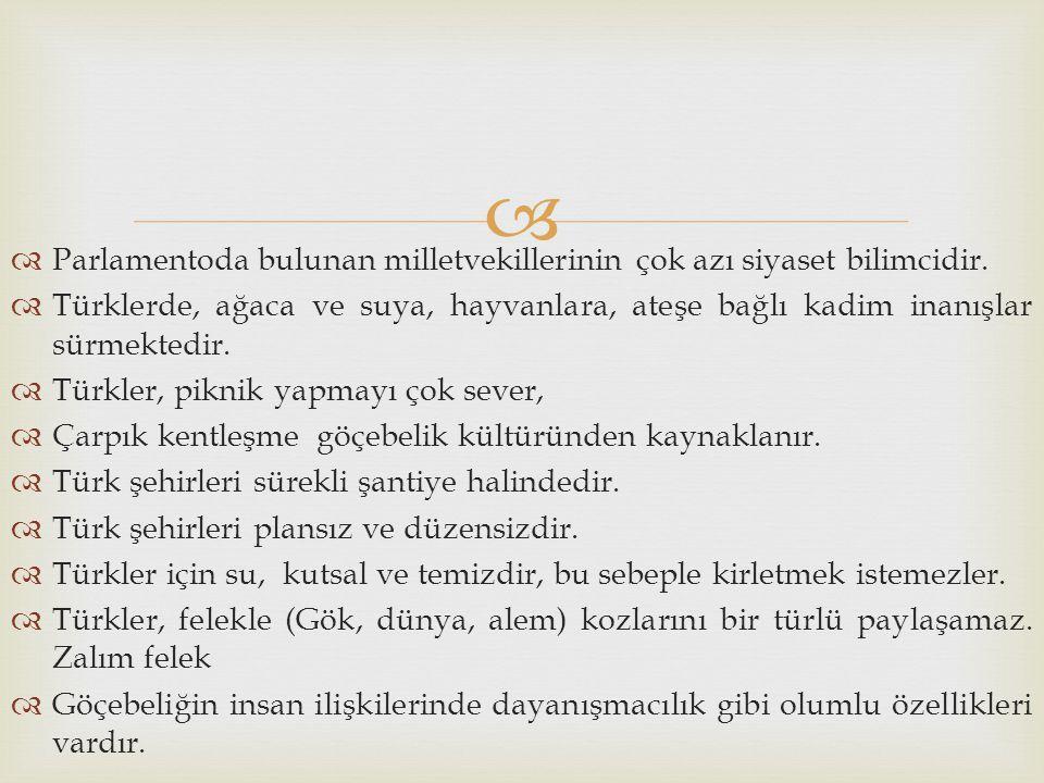   Parlamentoda bulunan milletvekillerinin çok azı siyaset bilimcidir.  Türklerde, ağaca ve suya, hayvanlara, ateşe bağlı kadim inanışlar sürmektedi