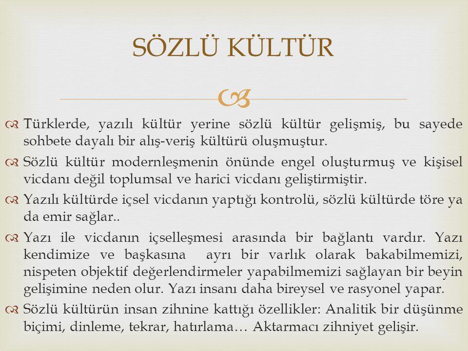   Türklerde, yazılı kültür yerine sözlü kültür gelişmiş, bu sayede sohbete dayalı bir alış-veriş kültürü oluşmuştur.  Sözlü kültür modernleşmenin ö
