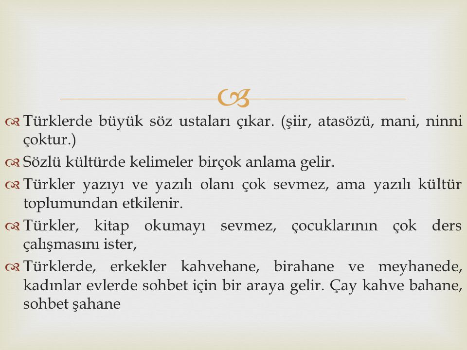   Türklerde büyük söz ustaları çıkar. (şiir, atasözü, mani, ninni çoktur.)  Sözlü kültürde kelimeler birçok anlama gelir.  Türkler yazıyı ve yazıl