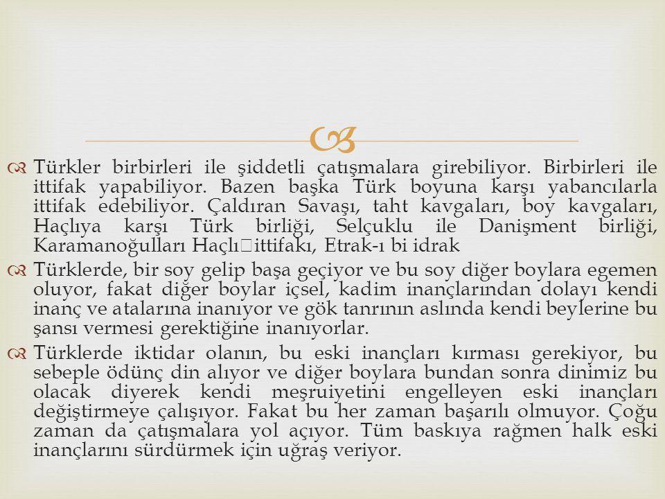   Türkler birbirleri ile şiddetli çatışmalara girebiliyor. Birbirleri ile ittifak yapabiliyor. Bazen başka Türk boyuna karşı yabancılarla ittifak ed