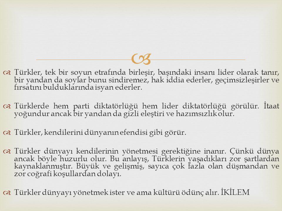   Türkler, tek bir soyun etrafında birleşir, başındaki insanı lider olarak tanır, bir yandan da soylar bunu sindiremez, hak iddia ederler, geçimsizl