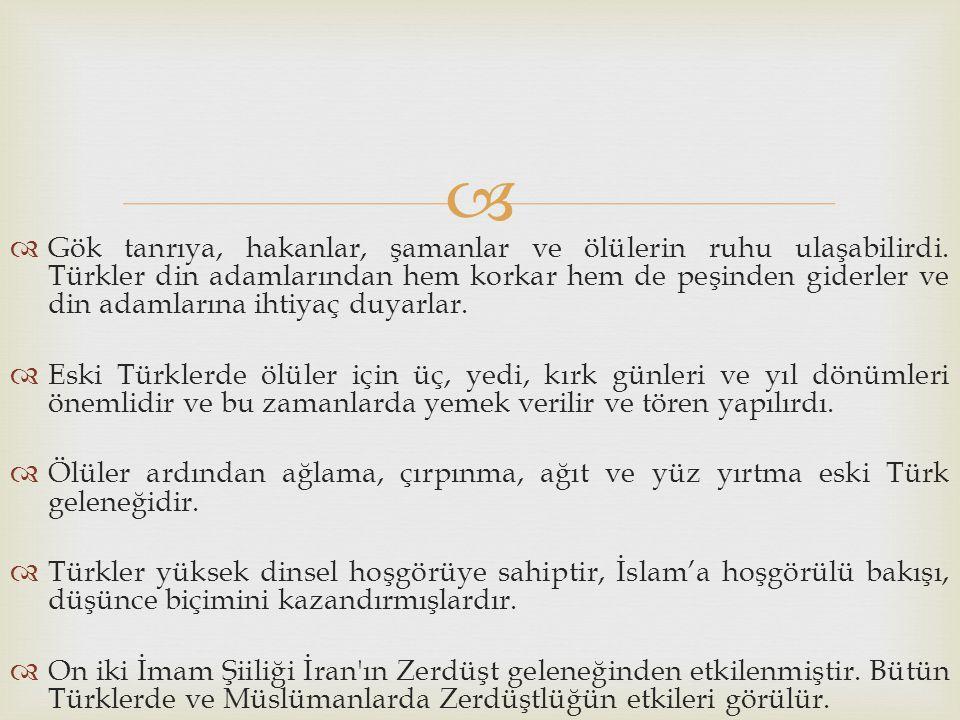   Gök tanrıya, hakanlar, şamanlar ve ölülerin ruhu ulaşabilirdi. Türkler din adamlarından hem korkar hem de peşinden giderler ve din adamlarına ihti