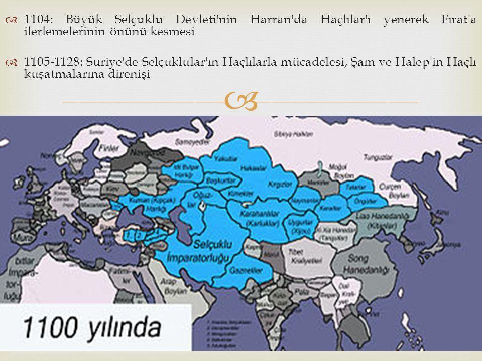   1104: Büyük Selçuklu Devleti'nin Harran'da Haçlılar'ı yenerek Fırat'a ilerlemelerinin önünü kesmesi  1105-1128: Suriye'de Selçuklular'ın Haçlılar