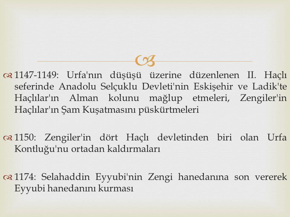   1147-1149: Urfa'nın düşüşü üzerine düzenlenen II. Haçlı seferinde Anadolu Selçuklu Devleti'nin Eskişehir ve Ladik'te Haçlılar'ın Alman kolunu mağl