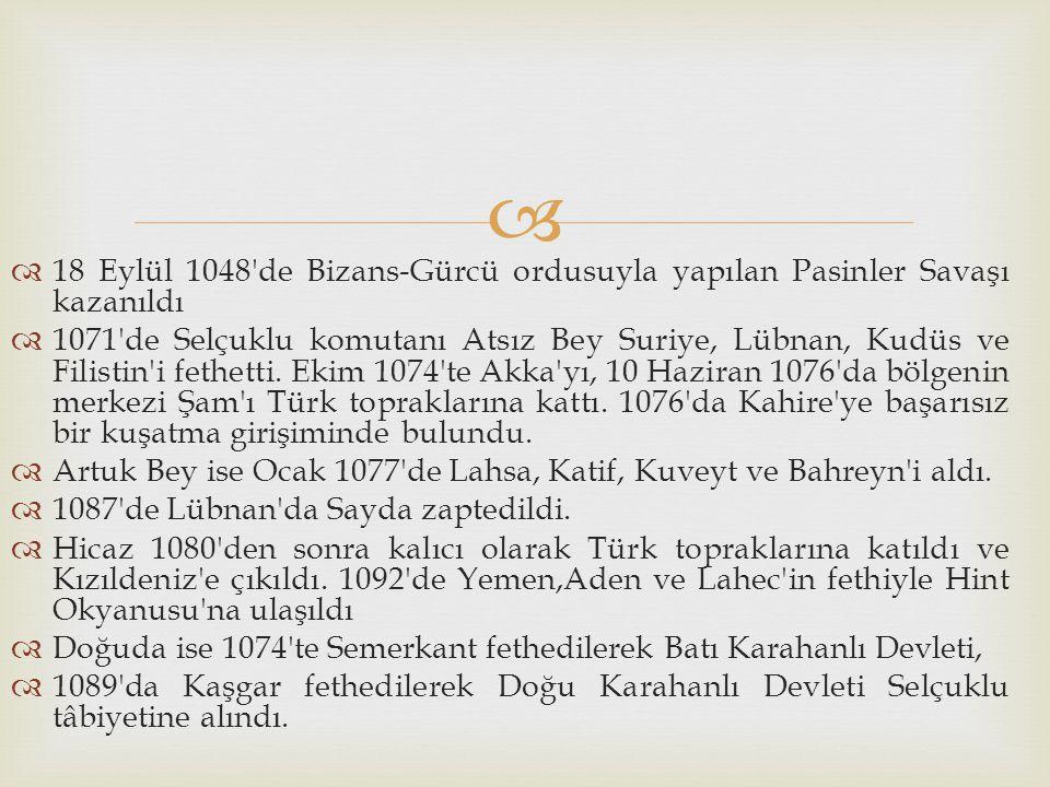   18 Eylül 1048'de Bizans-Gürcü ordusuyla yapılan Pasinler Savaşı kazanıldı  1071'de Selçuklu komutanı Atsız Bey Suriye, Lübnan, Kudüs ve Filistin'