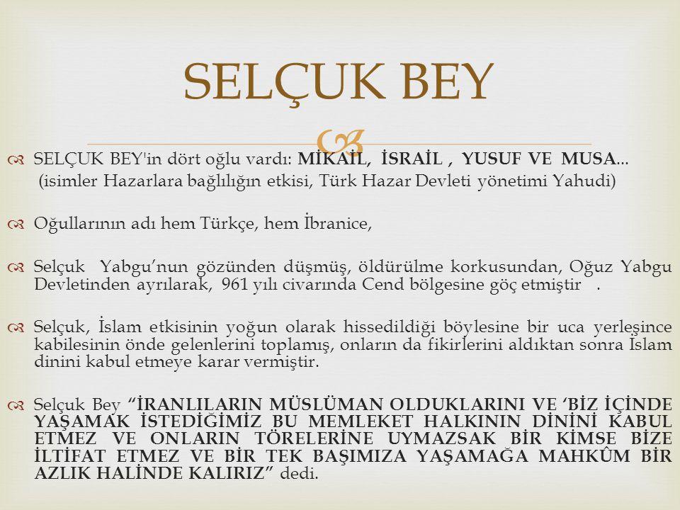   SELÇUK BEY'in dört oğlu vardı: MİKAİL, İSRAİL, YUSUF VE MUSA... (isimler Hazarlara bağlılığın etkisi, Türk Hazar Devleti yönetimi Yahudi)  Oğulla