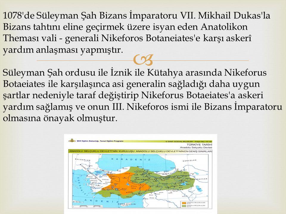  1078'de Süleyman Şah Bizans İmparatoru VII. Mikhail Dukas'la Bizans tahtını eline geçirmek üzere isyan eden Anatolikon Theması vali - generali Nikef