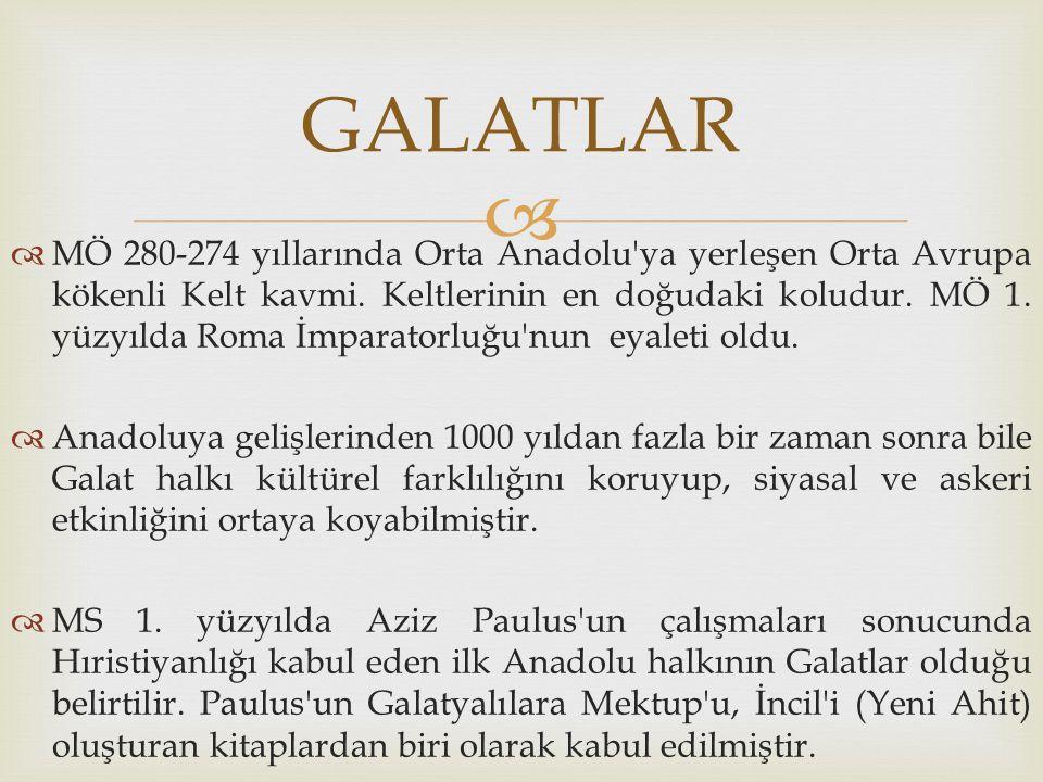   MÖ 280-274 yıllarında Orta Anadolu'ya yerleşen Orta Avrupa kökenli Kelt kavmi. Keltlerinin en doğudaki koludur. MÖ 1. yüzyılda Roma İmparatorluğu'