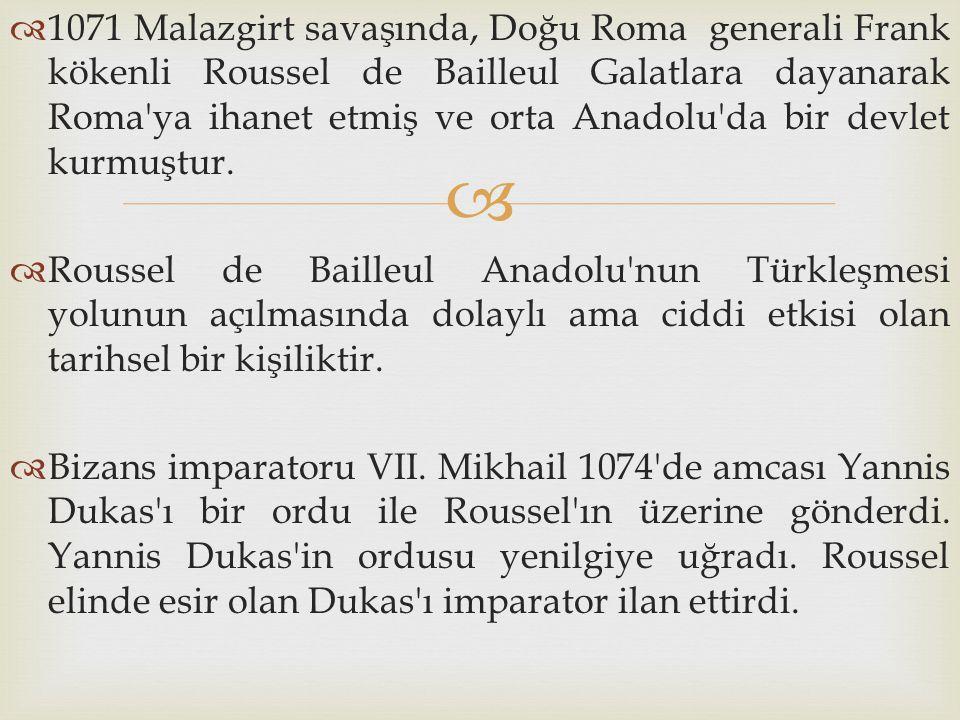   1071 Malazgirt savaşında, Doğu Roma generali Frank kökenli Roussel de Bailleul Galatlara dayanarak Roma'ya ihanet etmiş ve orta Anadolu'da bir dev