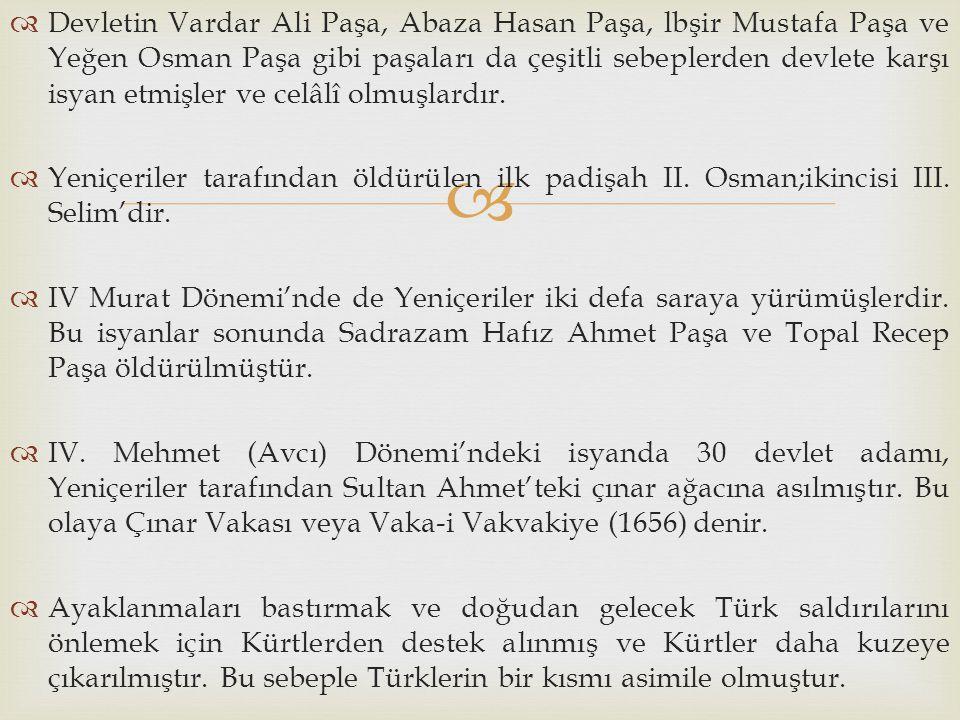   Devletin Vardar Ali Paşa, Abaza Hasan Paşa, lbşir Mustafa Paşa ve Yeğen Osman Paşa gibi paşaları da çeşitli sebeplerden devlete karşı isyan etmişl
