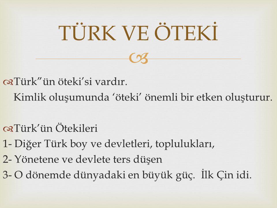 """  Türk""""ün öteki'si vardır. Kimlik oluşumunda 'öteki' önemli bir etken oluşturur.  Türk'ün Ötekileri 1- Diğer Türk boy ve devletleri, toplulukları,"""