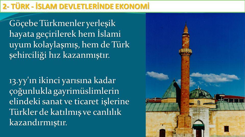 Göçebe Türkmenler yerleşik hayata geçirilerek hem İslami uyum kolaylaşmış, hem de Türk şehirciliği hız kazanmıştır. 13.yy'ın ikinci yarısına kadar çoğ
