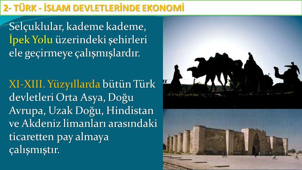 Selçuklular, kademe kademe, İpek Yolu üzerindeki şehirleri ele geçirmeye çalışmışlardır. XI-XIII. Yüzyıllarda bütün Türk devletleri Orta Asya, Doğu Av